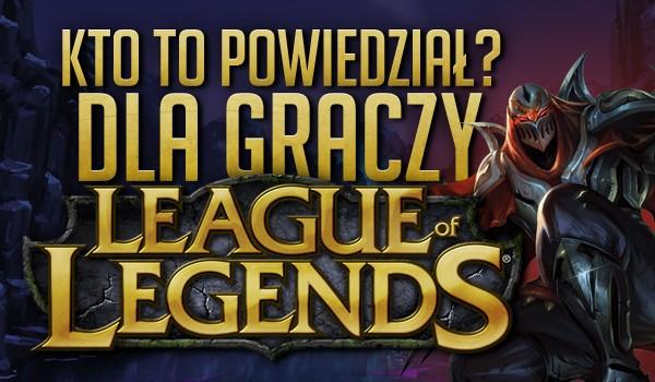 """Kto to powiedział? – dla graczy """"League of Legends""""!"""