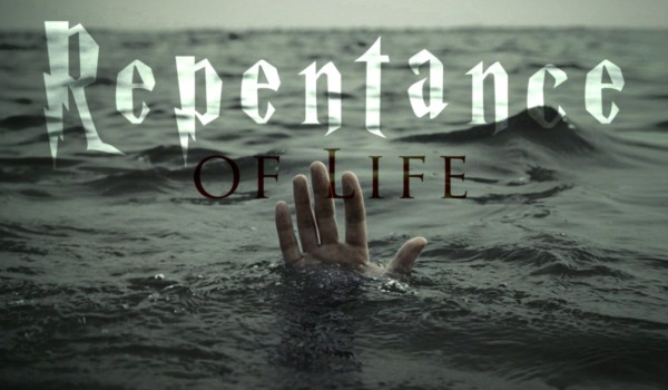 REPENTANCE OF LIFE