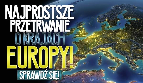 Najprostsze przetrwanie o krajach Europy!