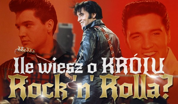Ile wiesz o królu rock 'n' rolla?