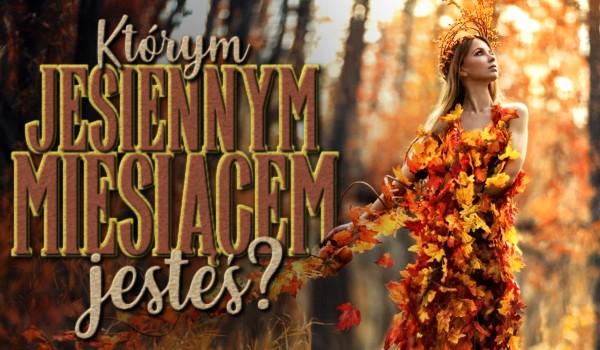 Którym jesiennym miesiącem jesteś?