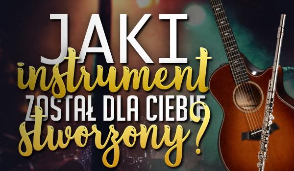 Jaki instrument został dla Ciebie stworzony?