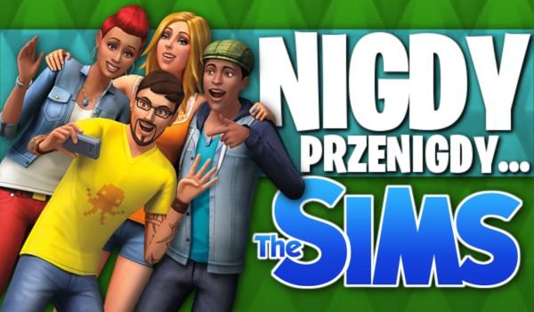 """""""Nigdy, przenigdy…"""" – The Sims!"""