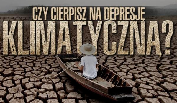 Czy cierpisz na depresję klimatyczną?