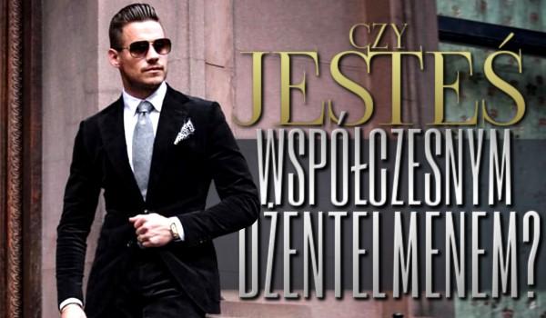 Czy jesteś współczesnym dżentelmenem?