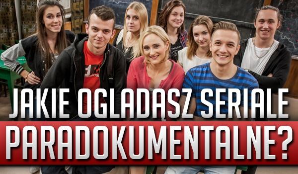 Jakie oglądasz seriale paradokumentalne?