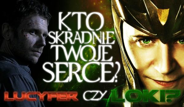 Kto skradnie Twoje serce: Loki czy Lucyfer?