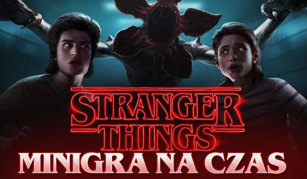 """""""Stranger Things"""" – minigra na czas!"""