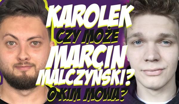 Karolek czy Marcin Malczyński? O kim mowa?