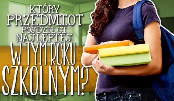 Który przedmiot pójdzie Ci najlepiej w tym roku szkolnym?