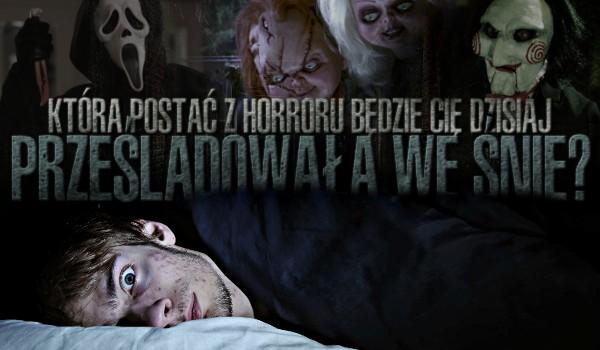 Która postać z horroru będzie Cię dzisiaj prześladowała we śnie?