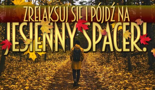 Zrelaksuj się i pójdź na jesienny spacer!