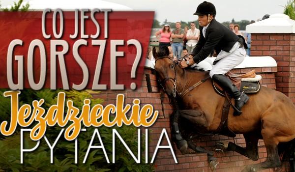 Co jest gorsze? – Jeździeckie pytania! #1
