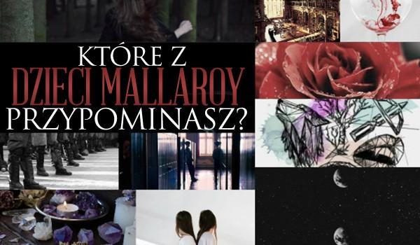 """Które z """"dzieci Mallaroy"""" najbardziej przypominasz?"""