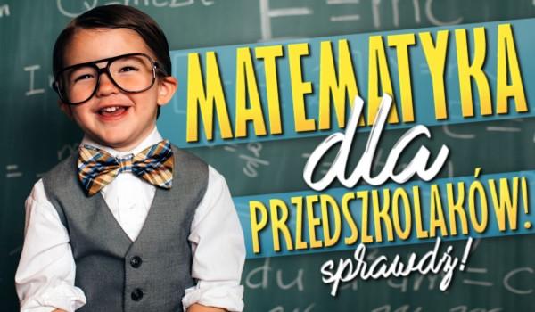 Matematyka na poziomie przedszkolaków!