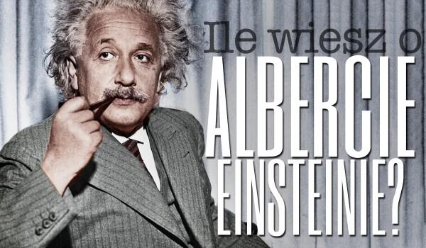 Ile wiesz o Albercie Einsteinie?