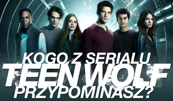 """Kogo z serialu """"Teen Wolf"""" przypominasz?"""