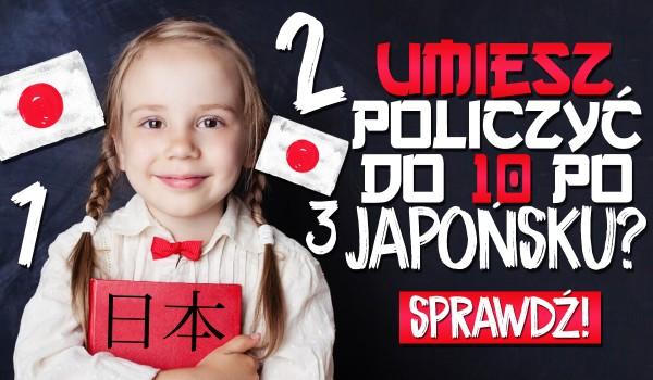 Czy umiesz policzyć do dziesięciu po japońsku?