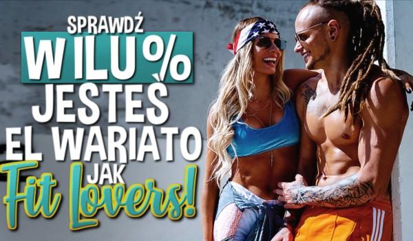 W ilu procentach jesteś El Wariato jak FIT LOVERS?