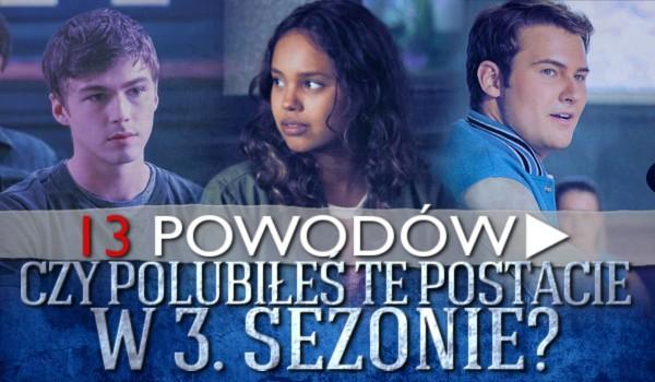 Trzynaście powodów: Czy polubiłeś te postacie w 3. sezonie?