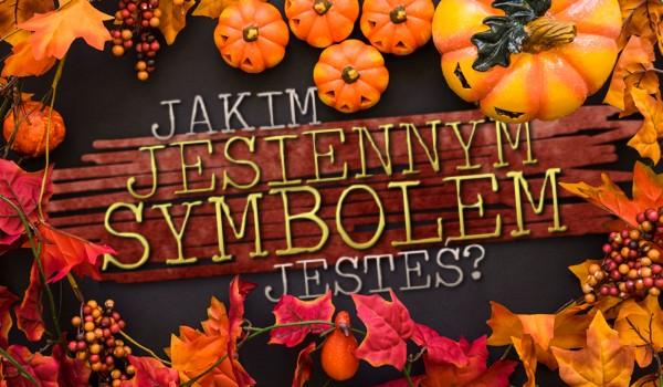 Jakim jesiennym symbolem jesteś?