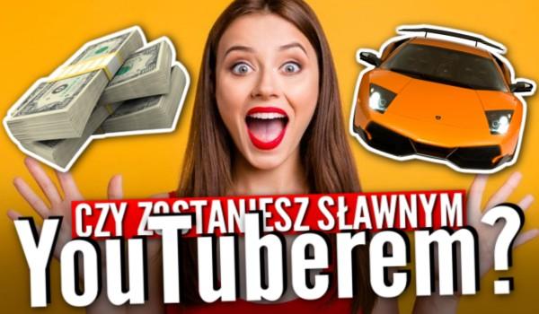 Czy zostaniesz sławnym YouTuberem?!