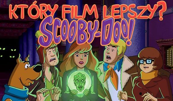 Który film ze Scooby Doo jest lepszy?
