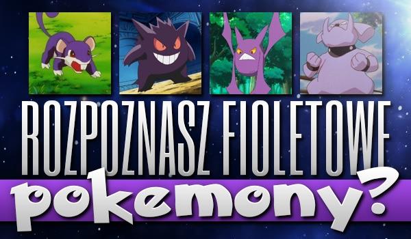 Czy rozpoznasz fioletowe pokémony?