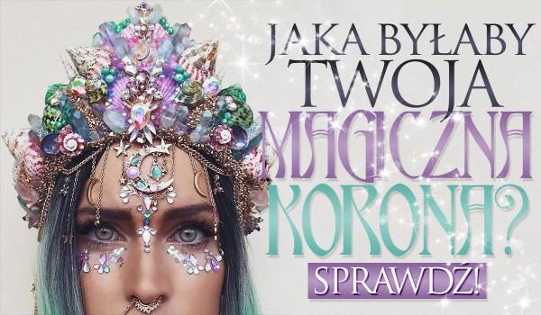 Jak wyglądałaby Twoja magiczna korona, gdybyś była władczynią Zaczarowanej Krainy?