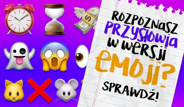 Czy rozpoznasz przysłowia w wersji emoji?