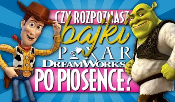 Czy rozpoznasz bajki Pixar/Dreamworks po piosence?