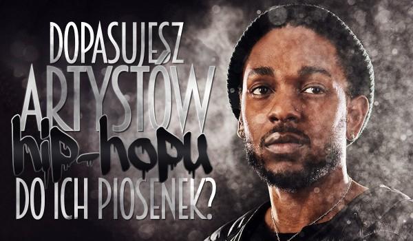 Dopasujesz artystów hip-hopu do ich piosenek?