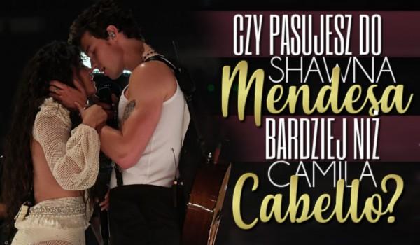 Czy pasujesz do Shawna Mendesa bardziej niż Camila Cabello?