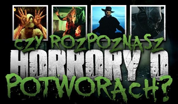 Czy rozpoznasz horrory o potworach?