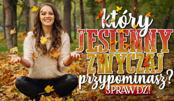 Jaki jesienny zwyczaj przypominasz?
