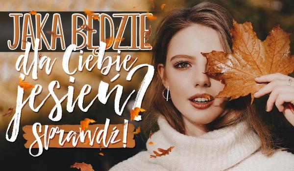 Jaka będzie dla Ciebie jesień?