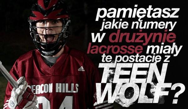 """Czy wiesz, jakie numery w drużynie lacrosse miały te postacie z ,,Teen Wolf""""?"""