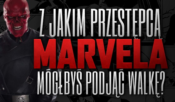 """Z jakim przestępcą z """"Marvela"""" mógłbyś podjąć walkę?"""