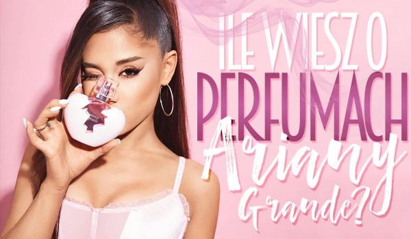 Ile wiesz o perfumach Ariany Grande?