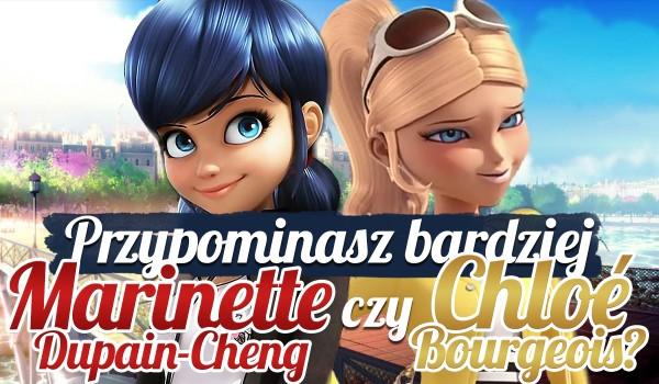 Przypominasz bardziej Marinette Dupain-Cheng czy Chloé Bourgeois?