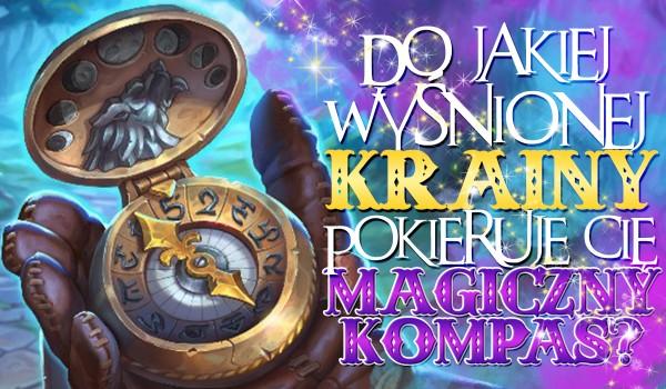 Do jakiej wyśnionej krainy pokieruje Cię magiczny kompas?