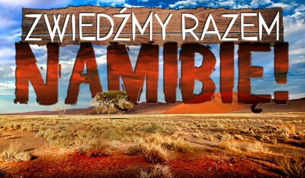 Zwiedźmy razem Namibię!