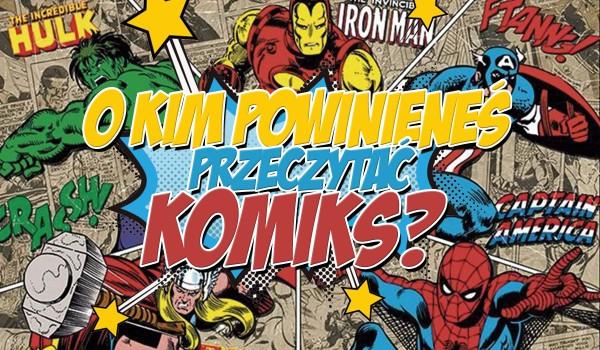 """O której postaci """"Marvela"""" powinieneś przeczytać komiks?"""