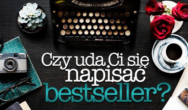 Czy napiszesz bestseller?