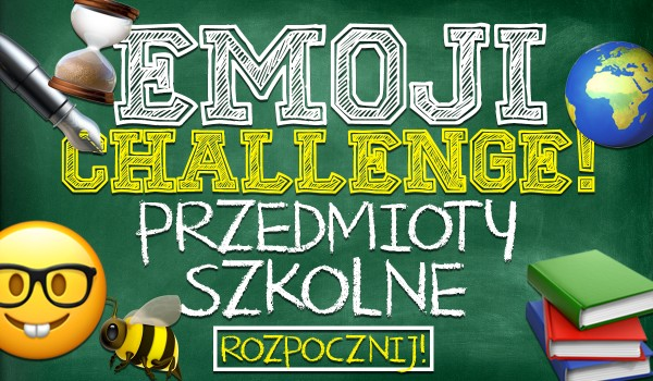 Emoji Challenge – przedmioty szkolne!