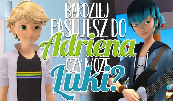 Bardziej pasujesz do Adriena Agreste'a czy Luki Couffaine'a?