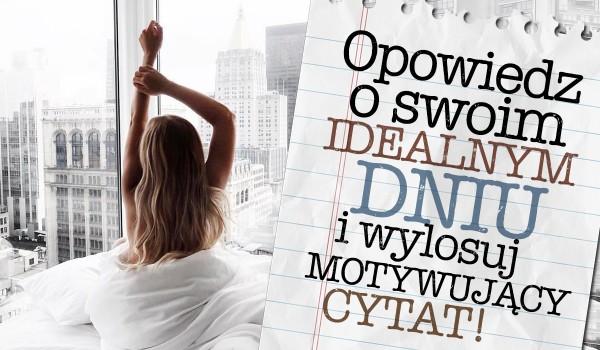 Opowiedz o swoim idealnym dniu i wylosuj motywujący cytat!