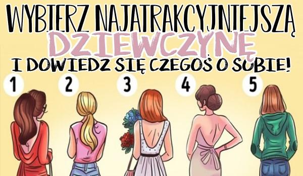 Wybierz najatrakcyjniejszą dziewczynę i dowiedz się czegoś o sobie!