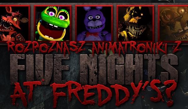 """Rozpoznasz animatroniki z """"Five Nights at Freddy's"""" 1, 2, 3, 4, 5 oraz 6?"""