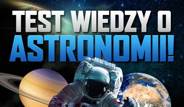 Masz tylko 10 sekund na odpowiedź! Dasz radę? Test wiedzy o astronomii!